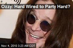 Ozzy: Hard Wired to Party Hard?