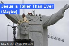 Jesus Is Taller than Ever (Maybe)
