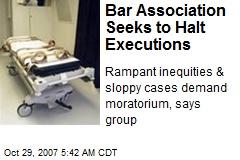 Bar Association Seeks to Halt Executions