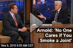 Arnold Schwarzenegger: 'No One Cares if You Smoke a Joint' (Tonight Show Video)