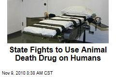 State Fights to Use Animal Death Drug on Humans