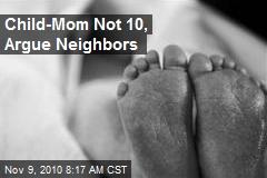 Child-Mom Not 10, Argue Neighbors