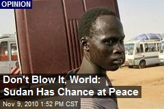 Don't Blow It, World: Sudan Has Chance at Peace
