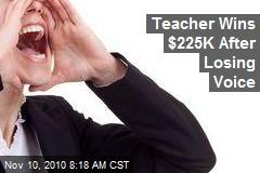 Teacher Wins $225K After Losing Voice