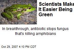Scientists Make It Easier Being Green