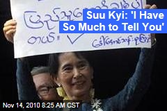 Suu Kyi: 'I Have So Much to Tell You'