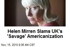 Helen Mirren Slams UK's 'Savage' Americanization