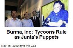 Burma, Inc: Tycoons Rule as Junta's Puppets