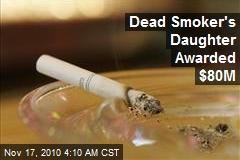 Dead Smoker's Daughter Awarded $80M