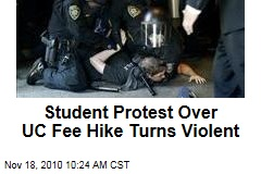 Student Protest Over UC Fee Hike Turns Violent