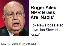 Roger Ailes: NPR Brass Are 'Nazis'