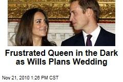 Frustrated Queen in the Dark as Wills Plans Wedding