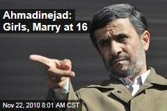 Ahmadinejad: Girls, Marry at 16