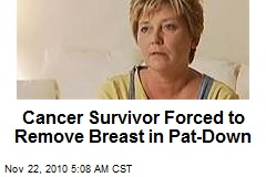 Cancer Survivor Forced to Remove Breast in Pat Down