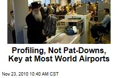 Profiling, Not Pat-Downs, Key at Most World Airports