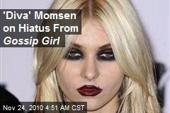 'Diva' Momsen on Hiatus From Gossip Girl