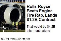 Rolls-Royce Beats Engine Fire Rap, Lands $1.2B Contract