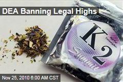 DEA Banning Legal Highs