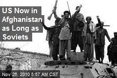 US Now in Afghanistan as Long as Soviets