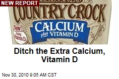 Ditch the Extra Calcium, Vitamin D