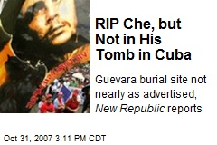 RIP Che, but Not in His Tomb in Cuba