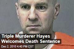 Triple Murderer Hayes Welcomes Death Sentence