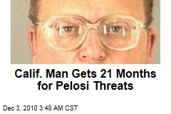 Calif. Man Gets 12 Months for Pelosi Threats