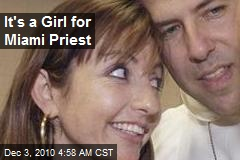 It's a Girl for Miami Priest!