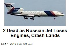 2 Dead as Russian Jet Loses Engines, Crash Lands