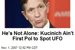 He's Not Alone: Kucinich Ain't First Pol to Spot UFO