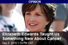 Elizabeth Edwards Taught Us Something New About Cancer