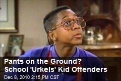 Pants on the Ground? School 'Urkels' Kid Offenders
