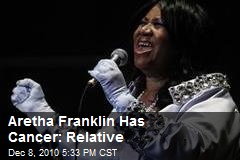 Aretha Franklin Has Cancer: Relative