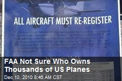FAA Not Sure Who Owns Thousands of US Planes