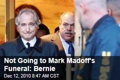 Not Going to Mark Madoff's Funeral: Bernie