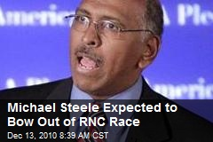 Michael Steele Expected to Bow Out of RNC Race