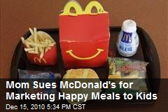 Mom Sues McDonald's for Marketing Happy Meals to Kids