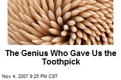 The Genius Who Gave Us the Toothpick
