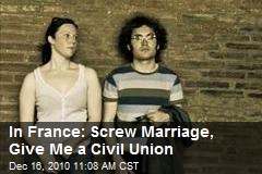 In France: Screw Marriage, Give Me a Civil Union