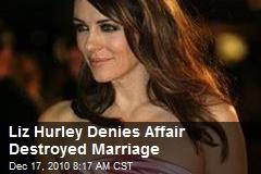 Liz Hurley Denies Affair Destroyed Marriage