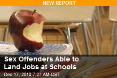 Sex Offenders Able to Land Jobs at Schools