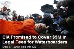 CIA Promised to Cover $5M in Legal Fees for Waterboarders