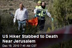 US Hiker Stabbed to Death Near Jerusalem