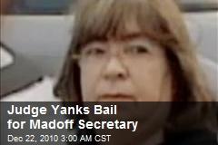 Judge Yanks Bail for Madoff Secretary