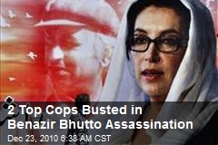 2 Top Police Officials Busted in Bhutto Assassination