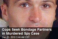 Cops Seek Bondage Partners in Spy Murder Case