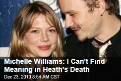 Michelle Williams: I Can't Find Meaning in Heath's Death