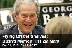 Flying Off the Shelves: Bush's Memoir Hits 2M Mark