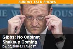 Gibbs: No Cabinet Shakeup Coming