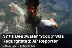 NYT 's Deepwater 'Scoop' Was Regurgitated: AP Reporter